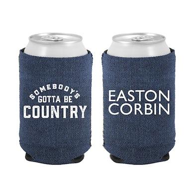 Easton Corbin Somebody's Gotta Be Country Koozie