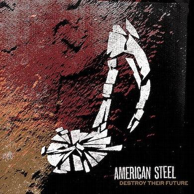 American Steel Destroy Their Future CD