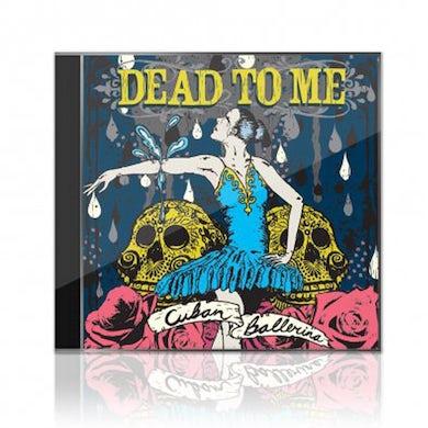 Dead To Me Cuban Ballerina CD