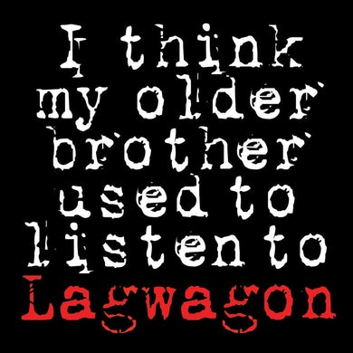 I Think My Older Brother Used To Listen To Lagwagon CD