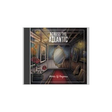 Across The Atlantic - 'Works of Progress' CD