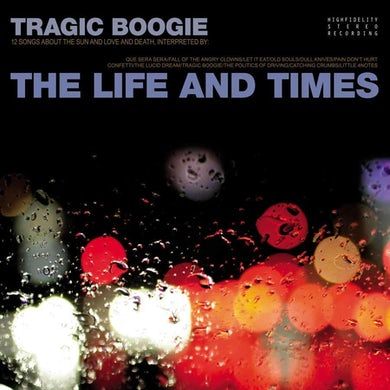 The Life and Times | 10 Year Anniversary Repressing of Tragic Boogie