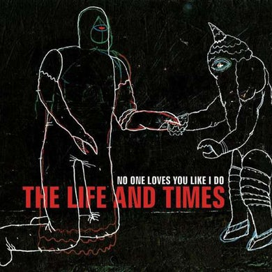 The Life and Times | No One Loves You Like I Do
