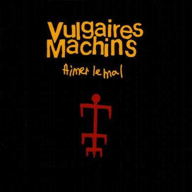 Vulgaires Machins / Aimer le mal - CD