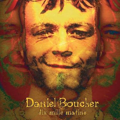 Daniel Boucher / Dix mille matins - CD