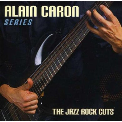 Alain Caron / Series: The Jazz Rock Cuts - CD