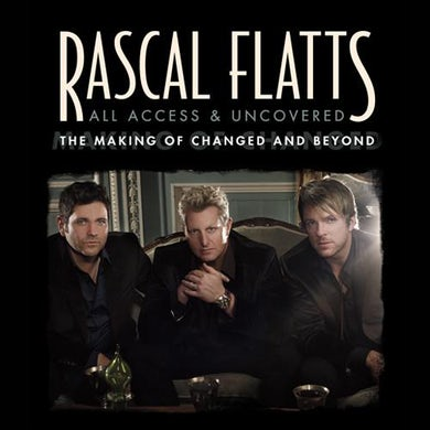 Rascal Flatts - All Access & Uncovered: The Making of Changed and Beyond - DVD