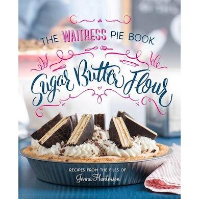 WAITRESS Pie Book - Sugar, Butter, Flour