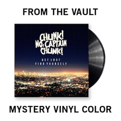 Chunk! No Captain Chunk! Get Lost. Find Yourself. Vinyl