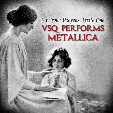 Vitamin String Quartet Say Your Prayers Little One: VSQ Performs Metallica