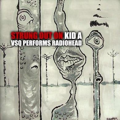 Vitamin String Quartet Strung Out on Kid A: VSQ Performs Radiohead