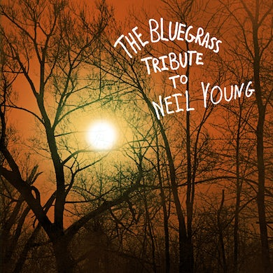 Pickin' On The Bluegrass Tribute to Neil Young