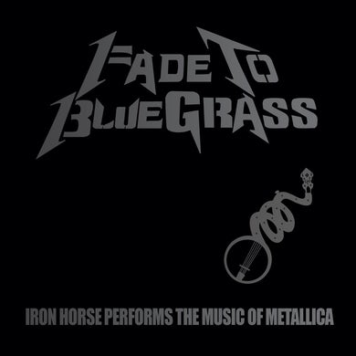 Iron Horse Fade to Bluegrass: The Bluegrass Tribute to Metallica - LP (Vinyl)
