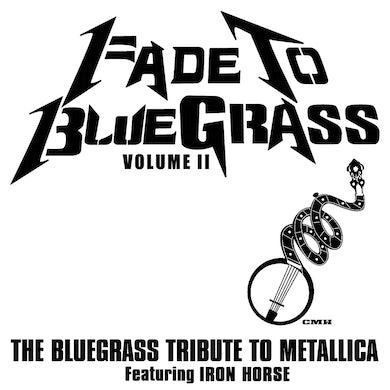 Iron Horse Fade to Bluegrass Volume 2: The Bluegrass Tribute to Metallica