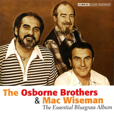 The Osborne Brothers & Mac Wiseman: The Essential Bluegrass Album