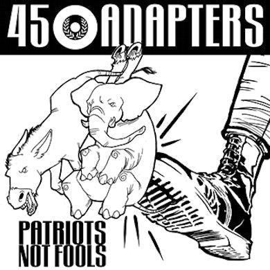 """45 ADAPTERS - """"Patriots Not Fools"""" MLP"""