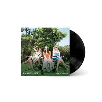 I'm With Her - See You Around LP (Vinyl)