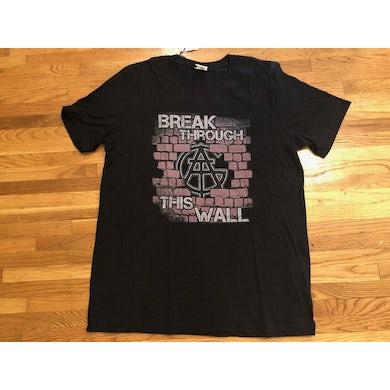 All Good Things Break Through This Wall T-Shirt