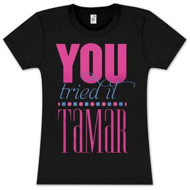 Tamar Braxton Tamar You Tried It Girlie T-Shirt