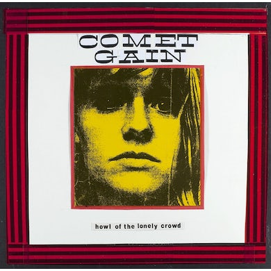 Comet Gain 'Howl Of The Lonely Crowd' Vinyl Record
