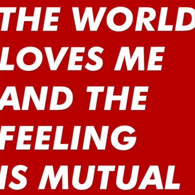 'The World Loves Me And The Feeling Is Mutual' Vinyl LP Vinyl Record