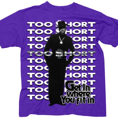 """Too $hort """"Get In Where You Fit In"""" T-Shirt"""
