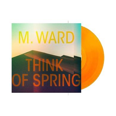 M Ward Think Of Spring LP (Translucent Orange LP) (Vinyl)