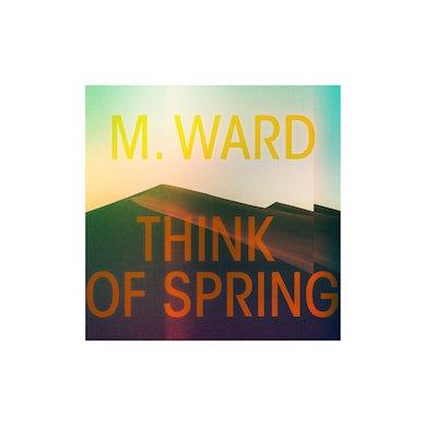 M Ward Think Of Spring CD