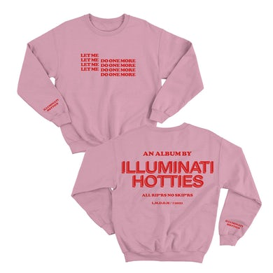 illuminati hotties  Let Me Do One More Crewneck (Pink)