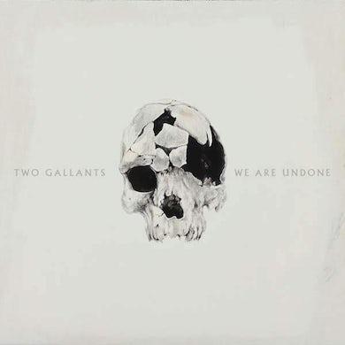 Two Gallants | We are Undone