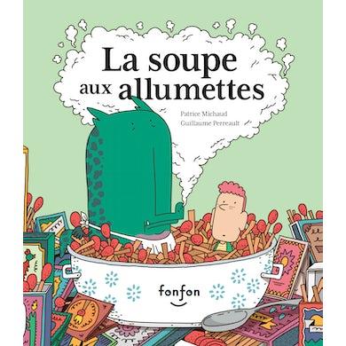 Patrice Michaud / La Soupe aux allumettes - Livre
