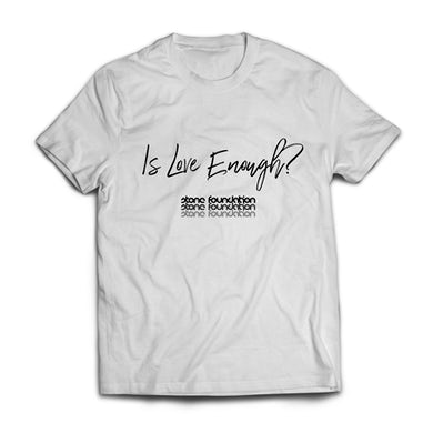 Stone Foundation Is Love Enough? (White T Shirt)