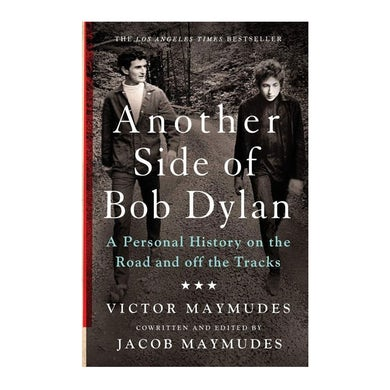 Bob Dylan - Another Side Of Bob Dylan: A Personal History On The Road And Off The Tracks