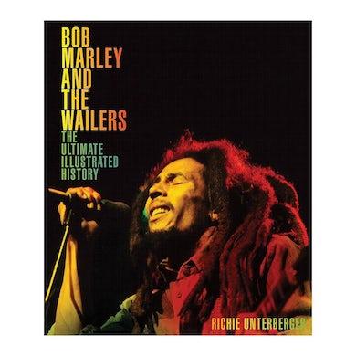 Bob Marley - Bob Marley And The Wailers: The Ultimate Illustrated History Book