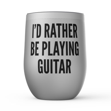 Merchbar Music Life Wine Tumbler   I'd Rather Be Playing Guitar Merchbar Music Life Stemless Wine Tumbler