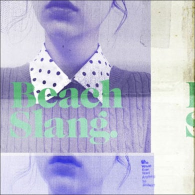 Beach Slang  Who Would Ever Want Anything So Broken?