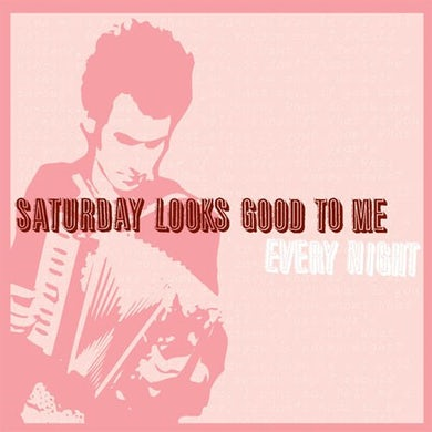 Saturday Looks Good To Me Every Night (CD Version)