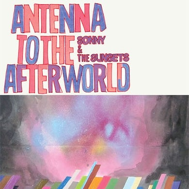 Sonny & The Sunsets Antenna to the Afterworld (Garage Sale)