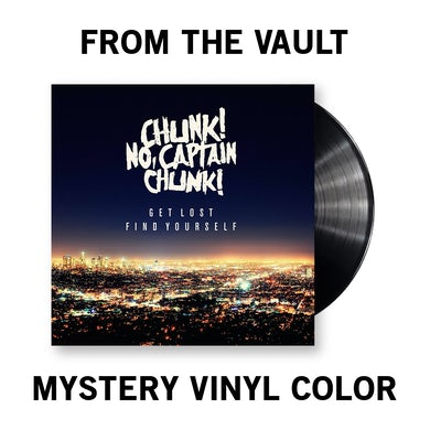 Chunk! No Captain Chunk! Chunk! No, Captain Chunk! - Get Lost. Find Yourself Vinyl