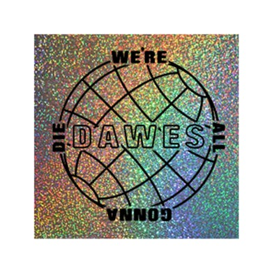 Dawes - We're All Gonna Die Square Holographic Sticker