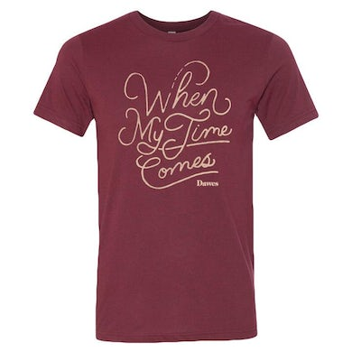 Dawes - When My Time Comes Maroon T Shirt