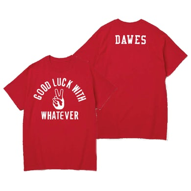 Dawes - Good Luck With Whatever Red Tee
