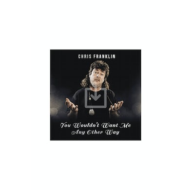 Chris Franklin You Wouldn't Want Me Any Other Way (Album Download)