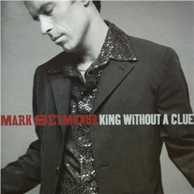 Mark Seymour King Without  A Clue