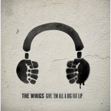 The Whigs Give 'em All A Fat Lip CD