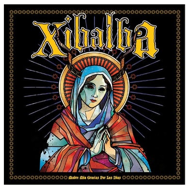 XIBALBA - 'Madre Mia Gracias Por Los Dias' CD