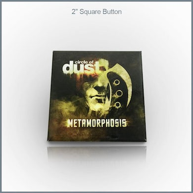 """Circle of Dust - Metamorphosis 2"""" Square Button"""