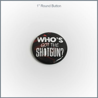 "Circle of Dust - ""Who's Got The Shotgun"" 1"" Round Button"