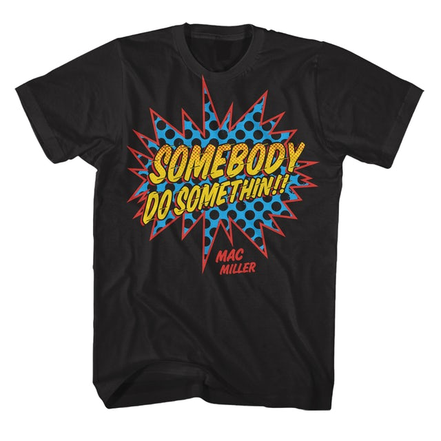 Mac Miller Somebody Do Somethin Tee