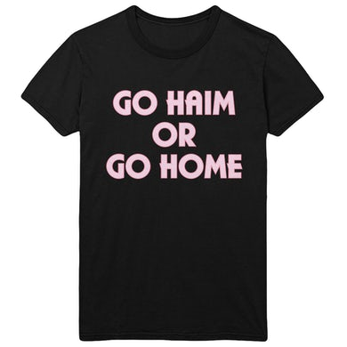 Go Haim or Go Home Tee